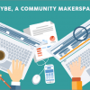 Interview: TRYBE, A Makerspace and Co-working Space