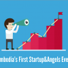 Startup&Angels Hosts Cambodian Edition