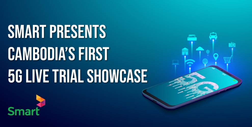 Smart 5G Live Trial Showcase: Welcoming A New Future Of Connectivity in Cambodia