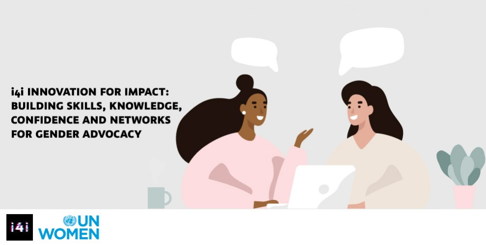 (English) i4i INNOVATION FOR IMPACT: BUILDING SKILLS, KNOWLEDGE, CONFIDENCE AND NETWORKS FOR GENDER ADVOCACY