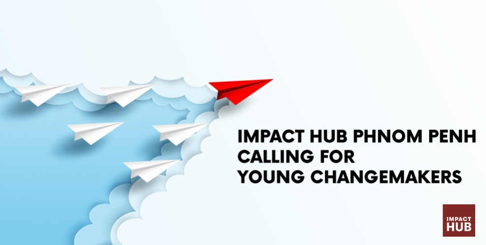(English) IMPACT HUB PHNOM PENH CALLING FOR YOUNG CHANGEMAKERS